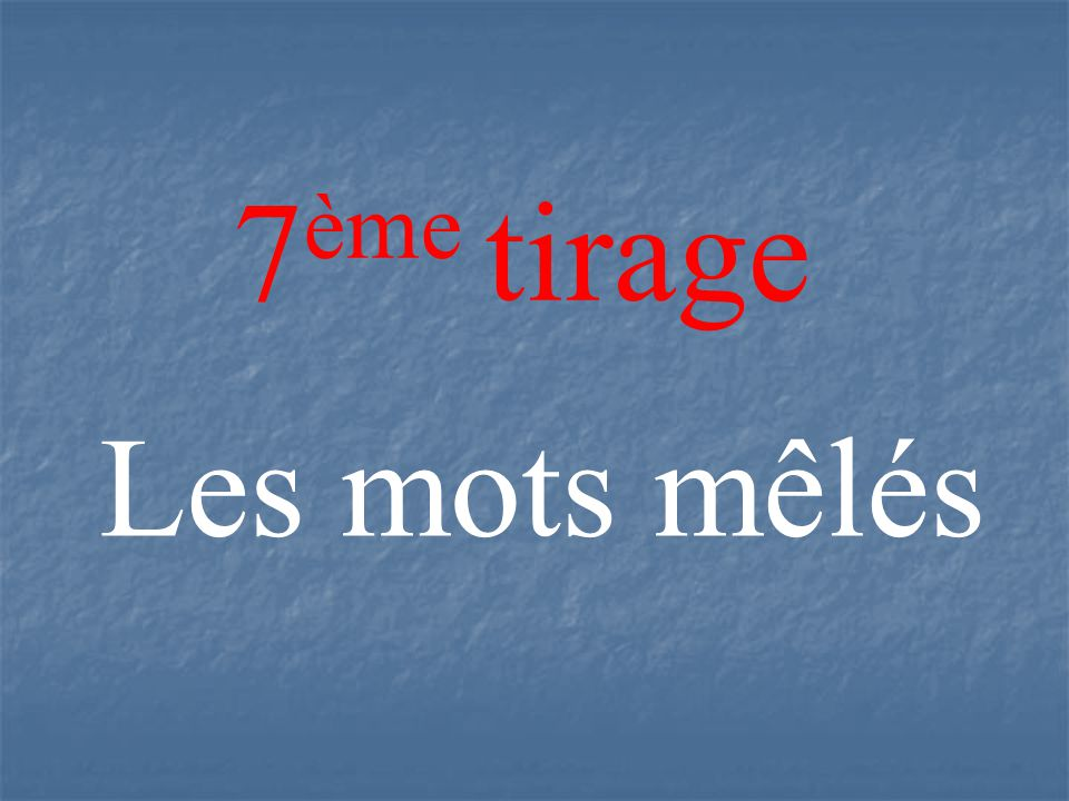 7 ème tirage Les mots mêlés