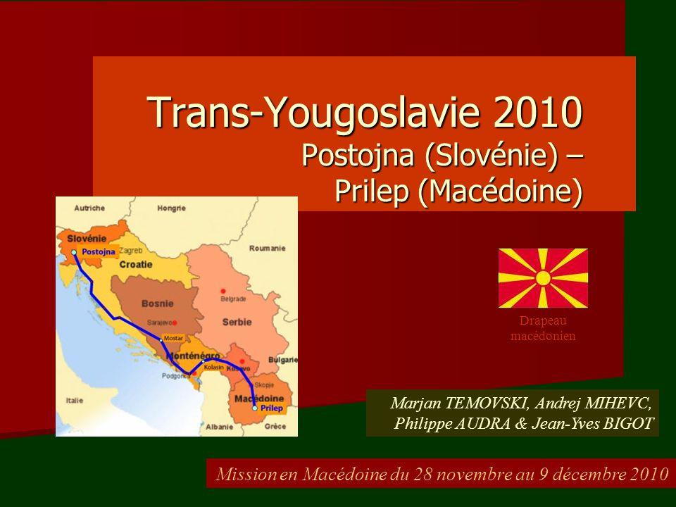 Trans-Yougoslavie 2010 Postojna (Slovénie) – Prilep (Macédoine) Mission en Macédoine du 28 novembre au 9 décembre 2010 Marjan TEMOVSKI, Andrej MIHEVC,