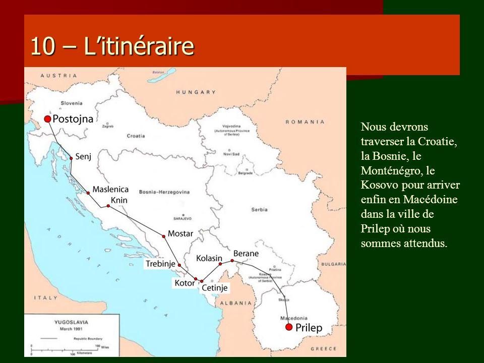 10 – Litinéraire Nous devrons traverser la Croatie, la Bosnie, le Monténégro, le Kosovo pour arriver enfin en Macédoine dans la ville de Prilep où nou