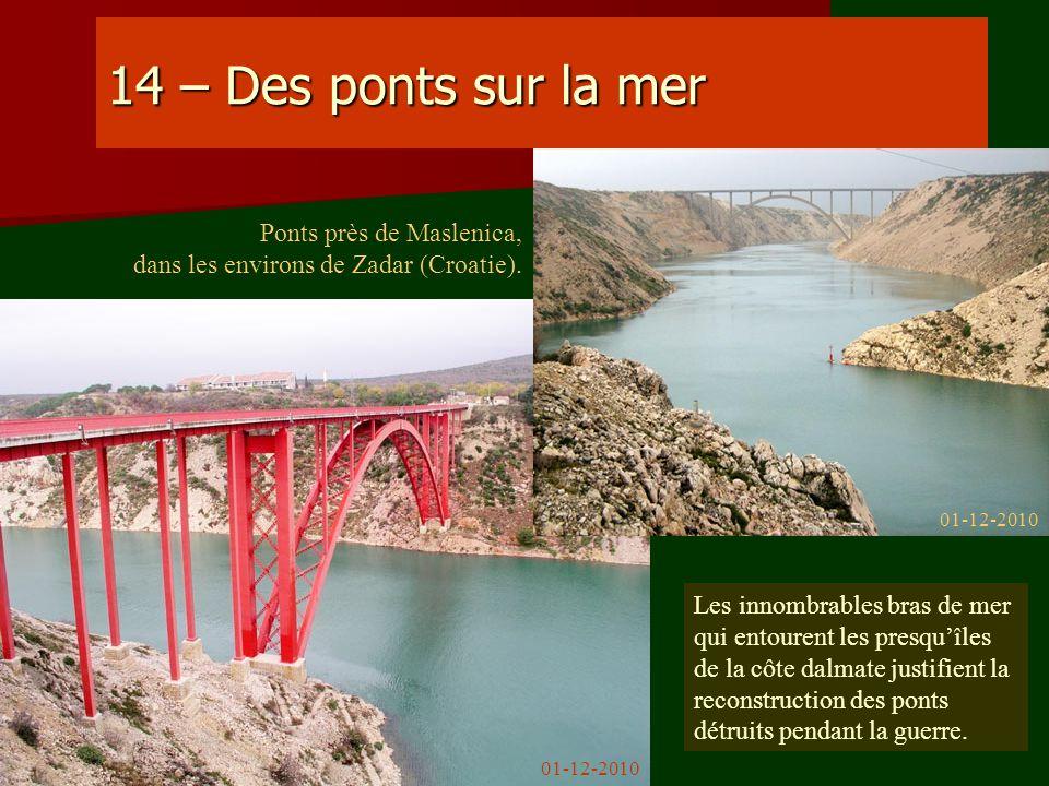 14 – Des ponts sur la mer Les innombrables bras de mer qui entourent les presquîles de la côte dalmate justifient la reconstruction des ponts détruits