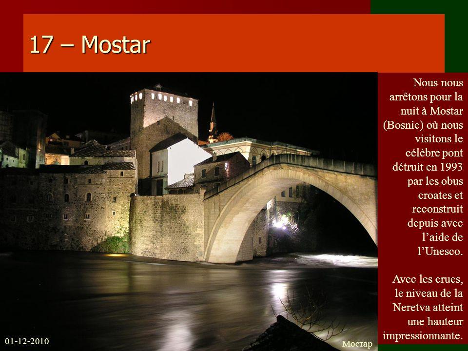 17 – Mostar Nous nous arrêtons pour la nuit à Mostar (Bosnie) où nous visitons le célèbre pont détruit en 1993 par les obus croates et reconstruit dep