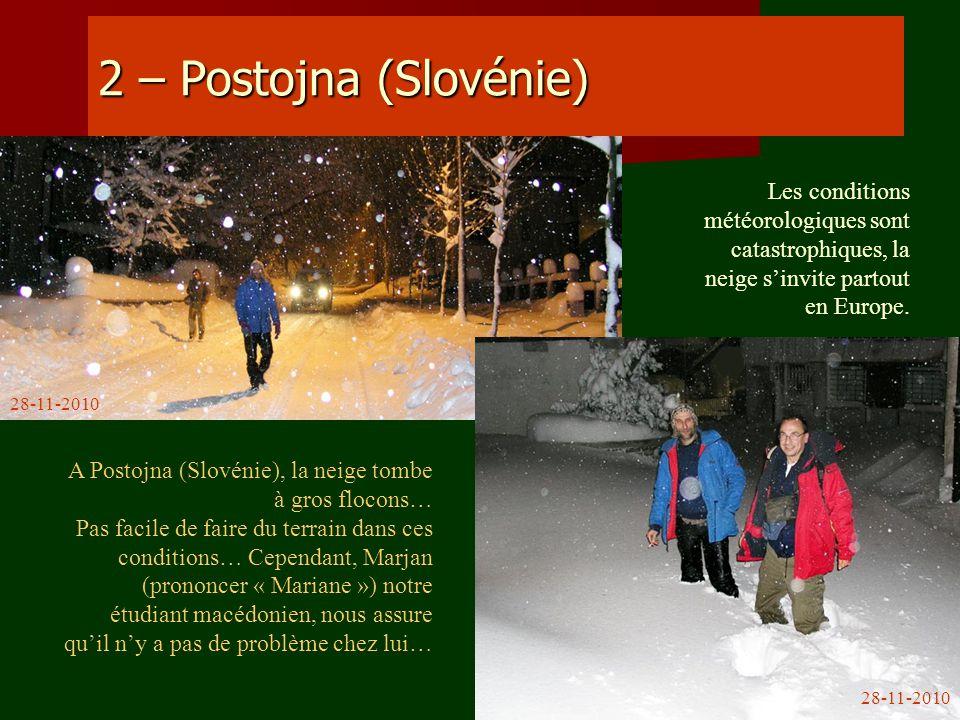 2 – Postojna (Slovénie) A Postojna (Slovénie), la neige tombe à gros flocons… Pas facile de faire du terrain dans ces conditions… Cependant, Marjan (p
