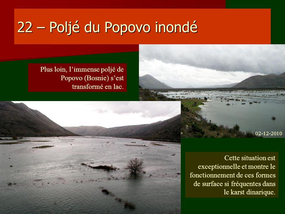 22 – Poljé du Popovo inondé Plus loin, limmense poljé de Popovo (Bosnie) sest transformé en lac. Cette situation est exceptionnelle et montre le fonct