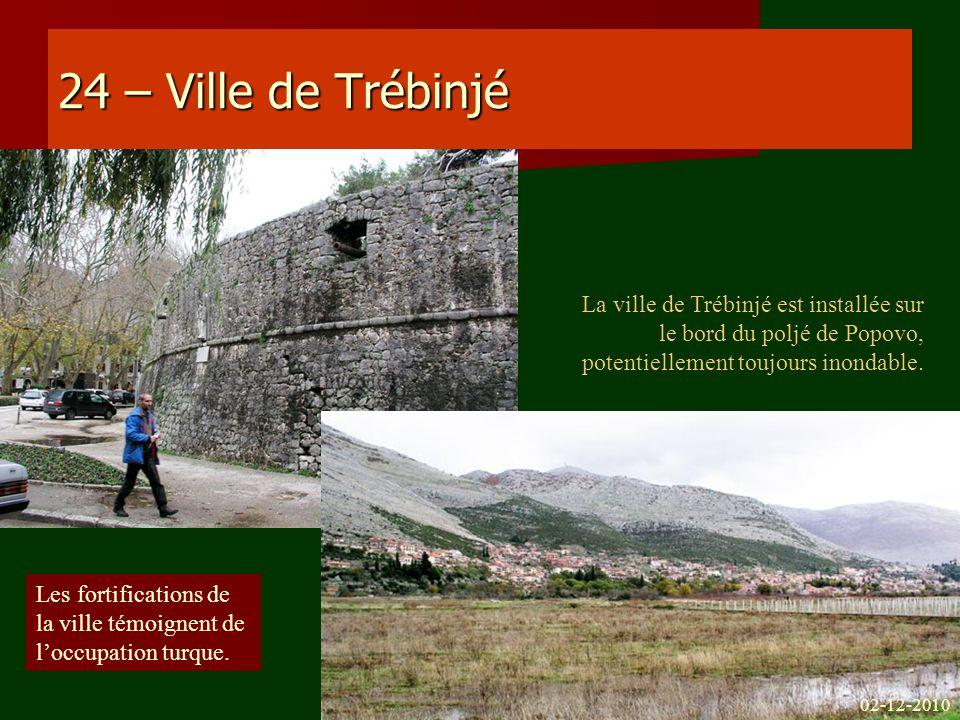 24 – Ville de Trébinjé La ville de Trébinjé est installée sur le bord du poljé de Popovo, potentiellement toujours inondable. Les fortifications de la