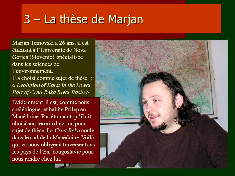 3 – La thèse de Marjan Marjan Temovski a 26 ans, il est étudiant à lUniversité de Nova Gorica (Slovénie), spécialisée dans les sciences de lenvironnem