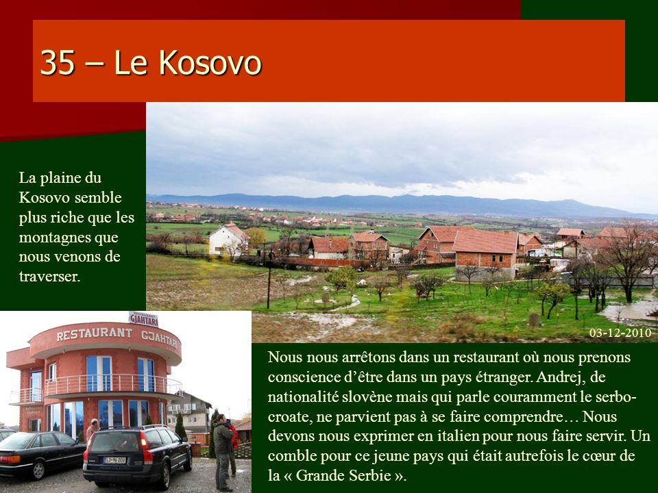 35 – Le Kosovo La plaine du Kosovo semble plus riche que les montagnes que nous venons de traverser. Nous nous arrêtons dans un restaurant où nous pre