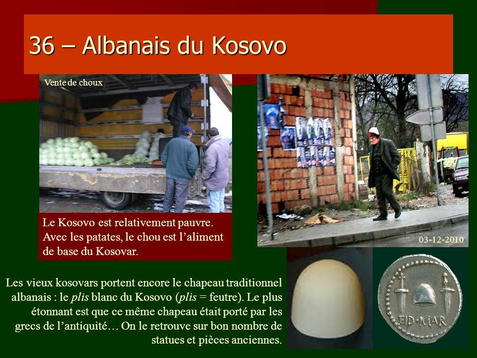 36 – Albanais du Kosovo Le Kosovo est relativement pauvre. Avec les patates, le chou est laliment de base du Kosovar. Les vieux kosovars portent encor