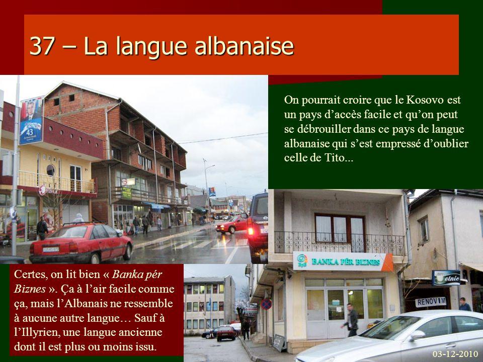 37 – La langue albanaise Certes, on lit bien « Banka pér Biznes ». Ça à lair facile comme ça, mais lAlbanais ne ressemble à aucune autre langue… Sauf
