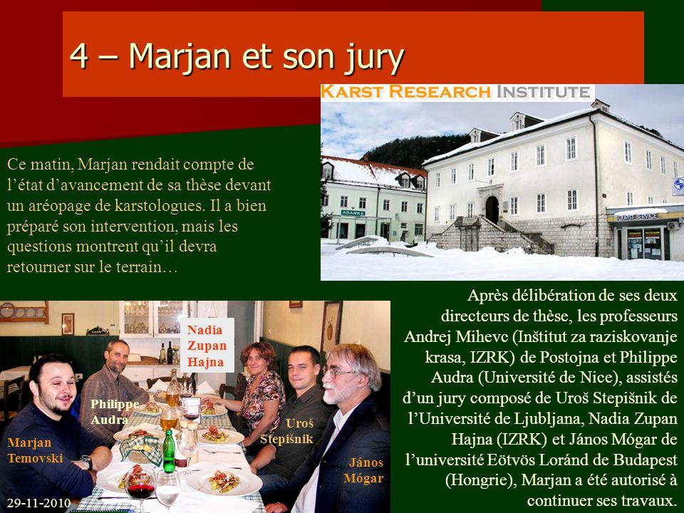 4 – Marjan et son jury Ce matin, Marjan rendait compte de létat davancement de sa thèse devant un aréopage de karstologues. Il a bien préparé son inte