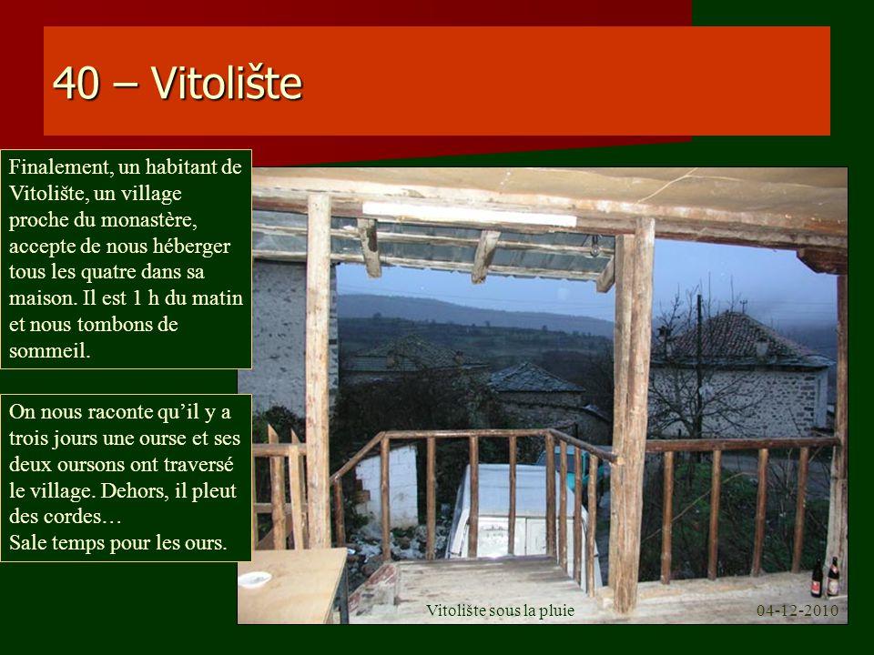 40 – Vitolište On nous raconte quil y a trois jours une ourse et ses deux oursons ont traversé le village. Dehors, il pleut des cordes… Sale temps pou