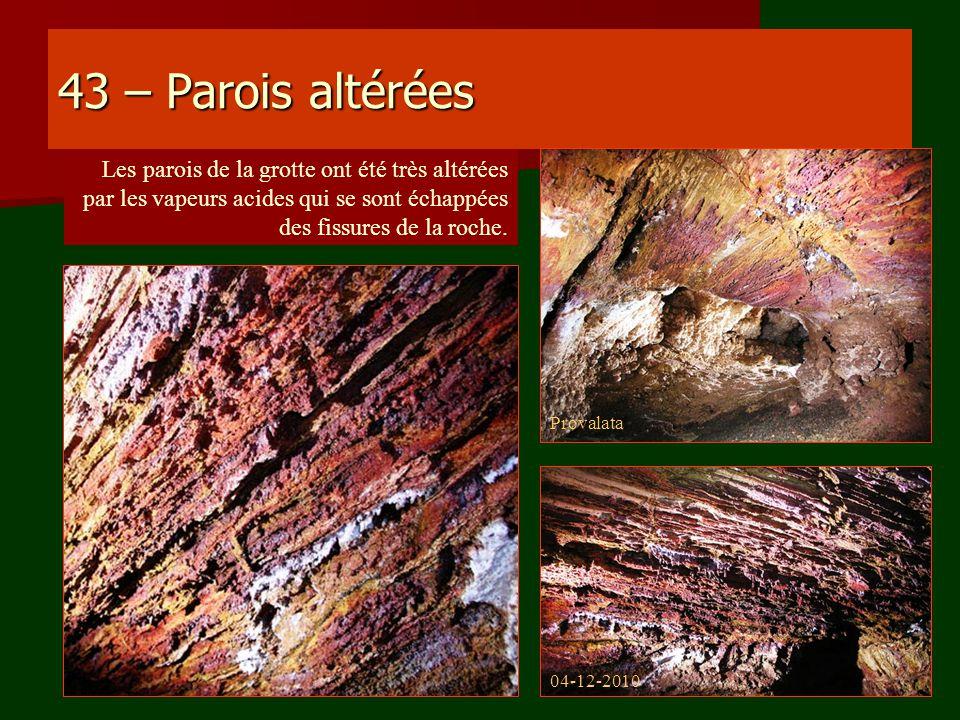 43 – Parois altérées Les parois de la grotte ont été très altérées par les vapeurs acides qui se sont échappées des fissures de la roche. 04-12-2010 P