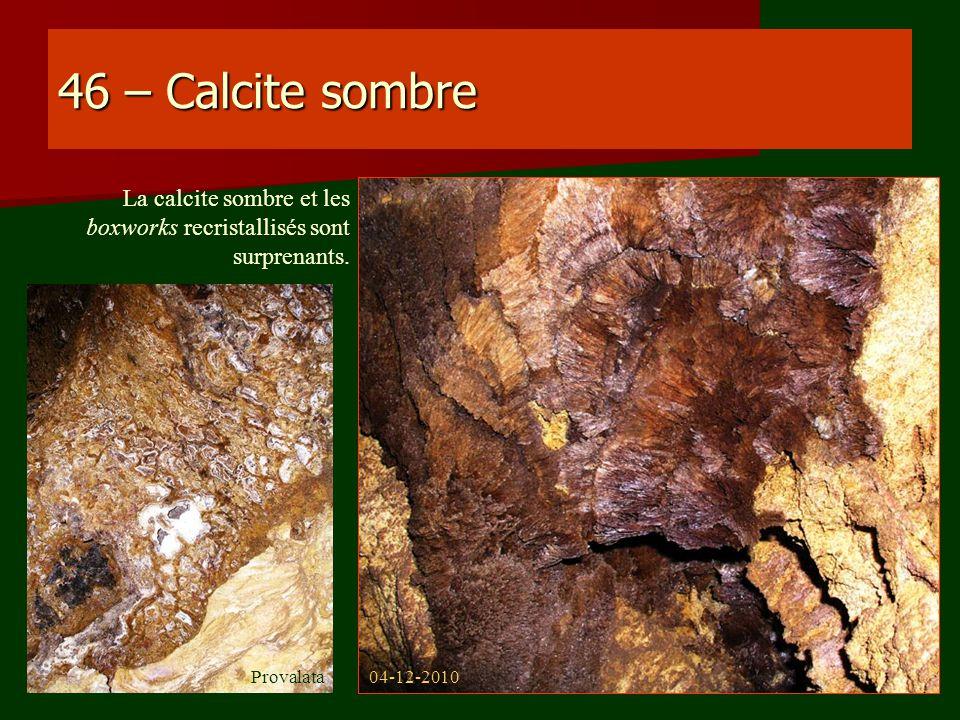 46 – Calcite sombre La calcite sombre et les boxworks recristallisés sont surprenants. 04-12-2010Provalata