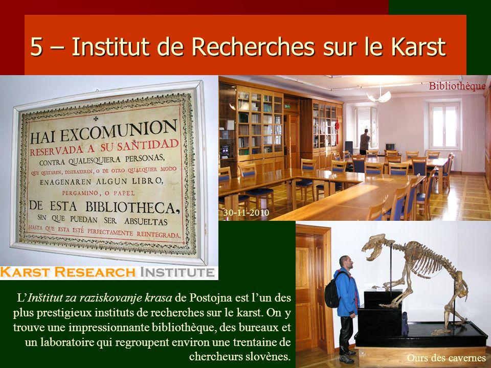 5 – Institut de Recherches sur le Karst LInštitut za raziskovanje krasa de Postojna est lun des plus prestigieux instituts de recherches sur le karst.