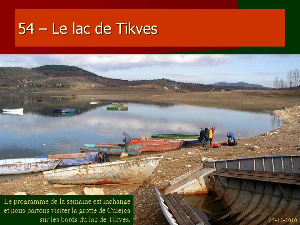 54 – Le lac de Tikves Le programme de la semaine est inchangé et nous partons visiter la grotte de Čulejca sur les bords du lac de Tikves. 05-12-2010