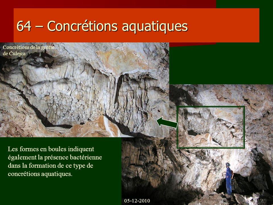64 – Concrétions aquatiques Les formes en boules indiquent également la présence bactérienne dans la formation de ce type de concrétions aquatiques. C