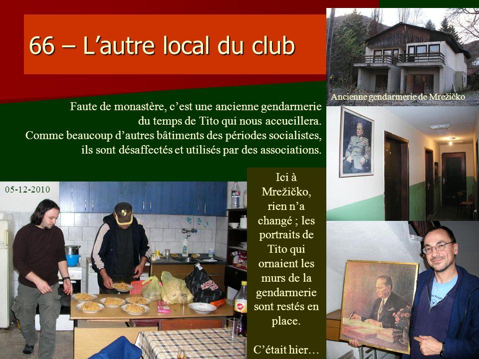 66 – Lautre local du club Faute de monastère, cest une ancienne gendarmerie du temps de Tito qui nous accueillera. Comme beaucoup dautres bâtiments de