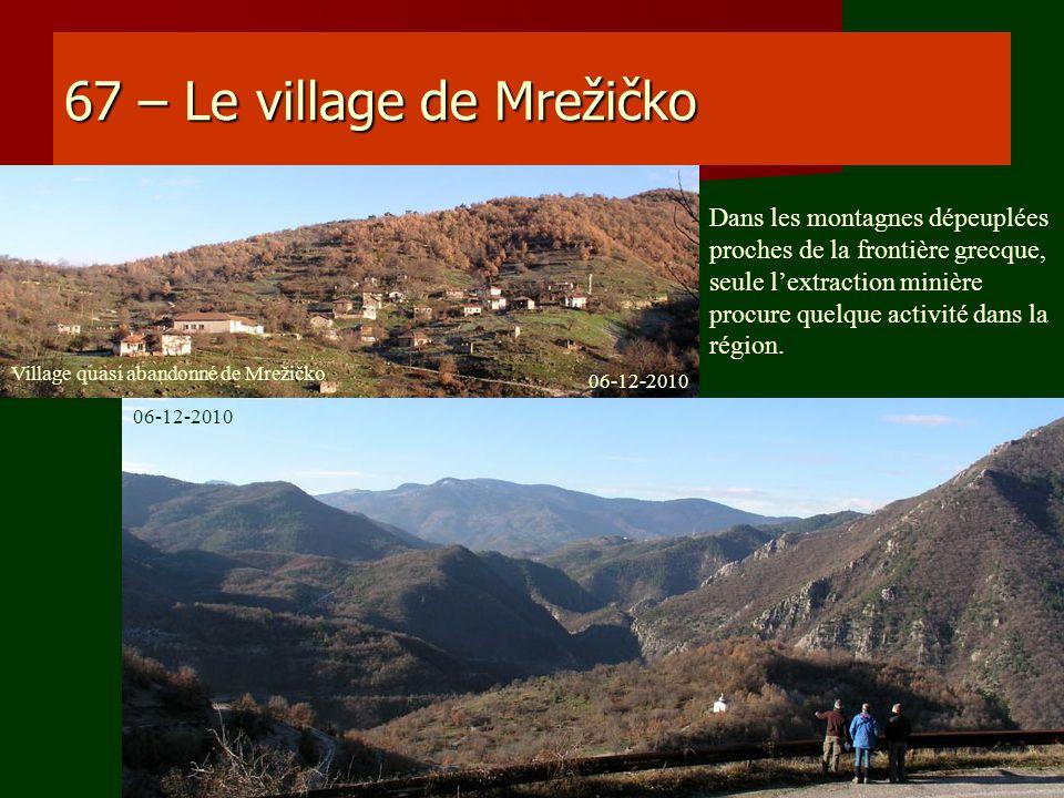 67 – Le village de Mrežičko Dans les montagnes dépeuplées proches de la frontière grecque, seule lextraction minière procure quelque activité dans la