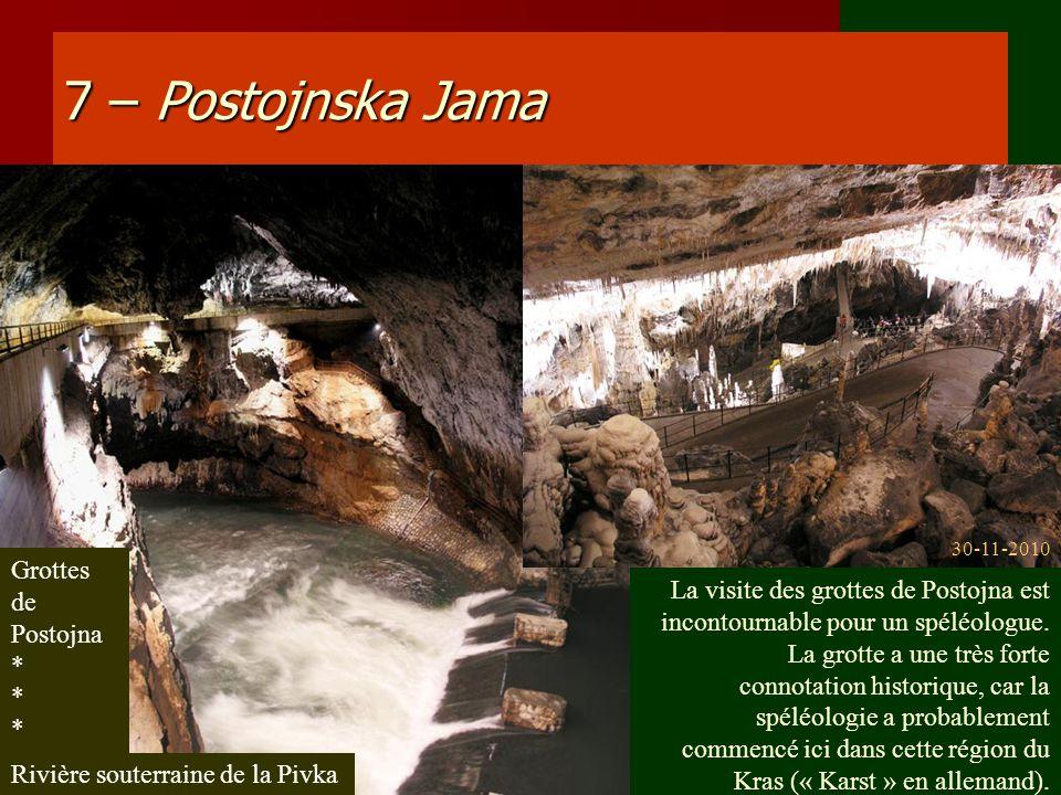 7 – Postojnska Jama Grottes de Postojna * Rivière souterraine de la Pivka La visite des grottes de Postojna est incontournable pour un spéléologue. La