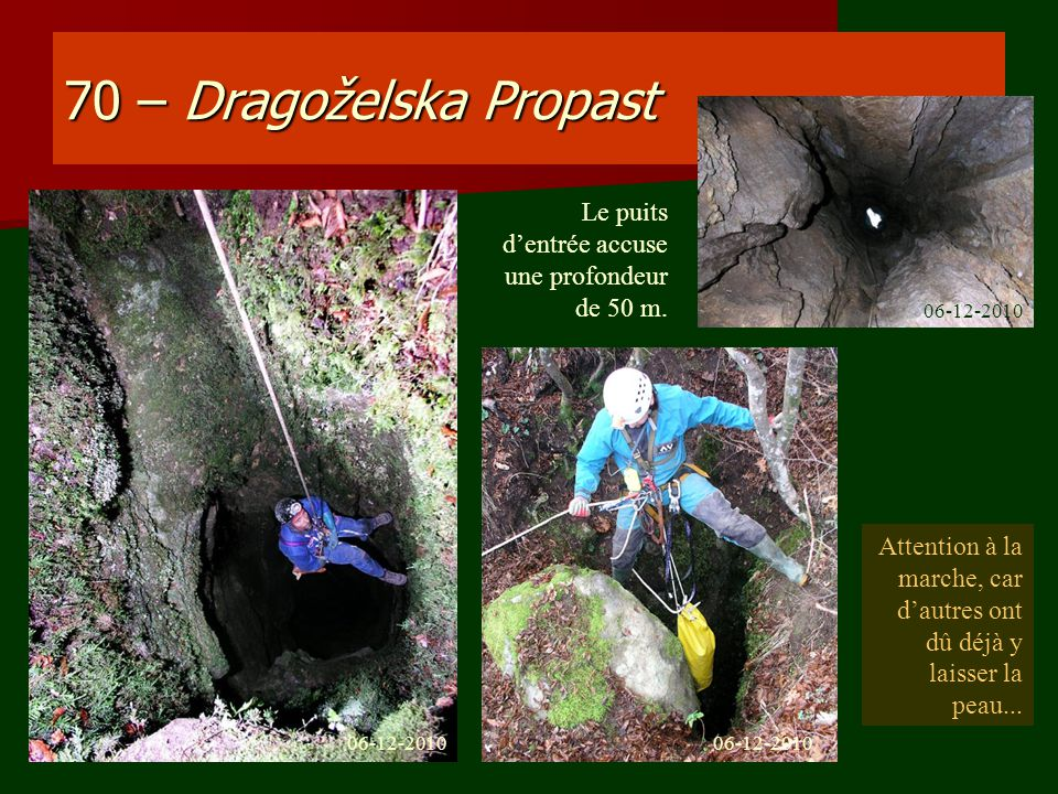 70 – Dragoželska Propast Le puits dentrée accuse une profondeur de 50 m. Attention à la marche, car dautres ont dû déjà y laisser la peau... 06-12-201