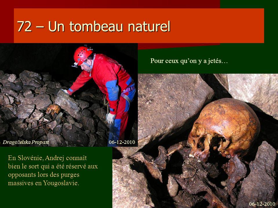 72 – Un tombeau naturel En Slovénie, Andrej connaît bien le sort qui a été réservé aux opposants lors des purges massives en Yougoslavie. Pour ceux qu