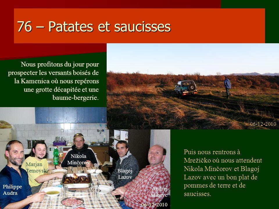 76 – Patates et saucisses Nous profitons du jour pour prospecter les versants boisés de la Kamenica où nous repérons une grotte décapitée et une baume