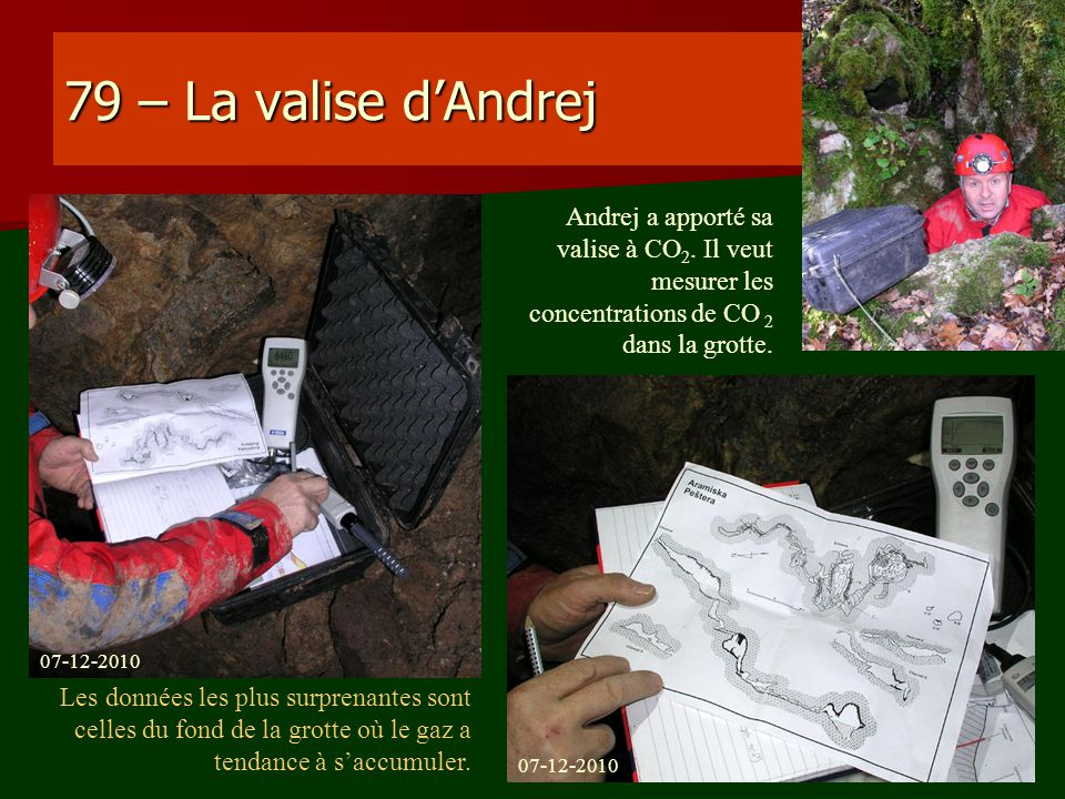 79 – La valise dAndrej Andrej a apporté sa valise à CO 2. Il veut mesurer les concentrations de CO 2 dans la grotte. Les données les plus surprenantes