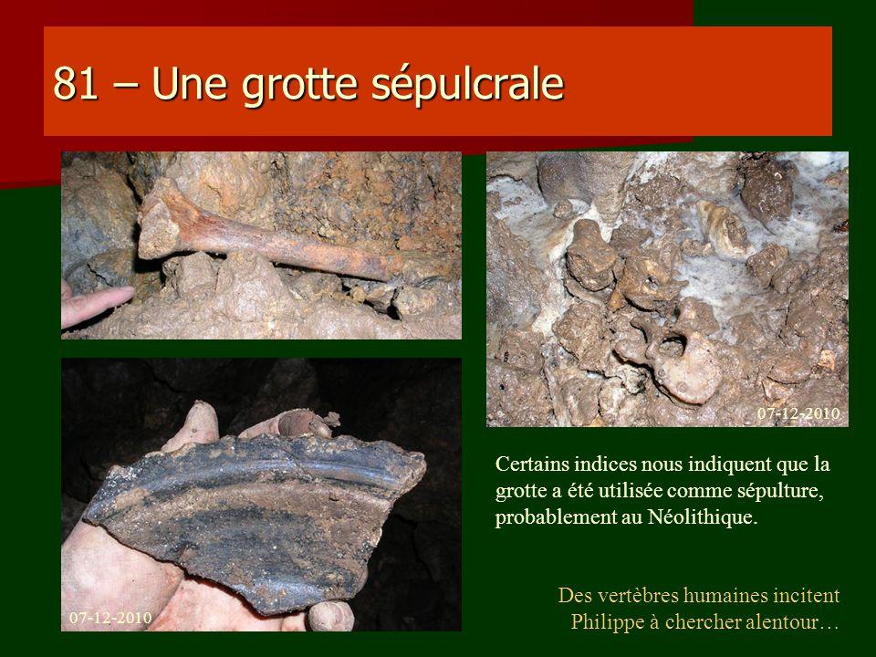 81 – Une grotte sépulcrale Certains indices nous indiquent que la grotte a été utilisée comme sépulture, probablement au Néolithique. Des vertèbres hu