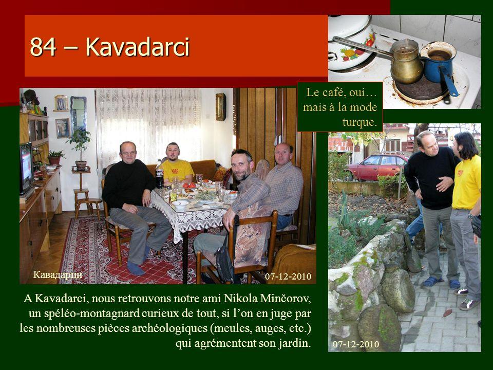 84 – Kavadarci A Kavadarci, nous retrouvons notre ami Nikola Minčorov, un spéléo-montagnard curieux de tout, si lon en juge par les nombreuses pièces
