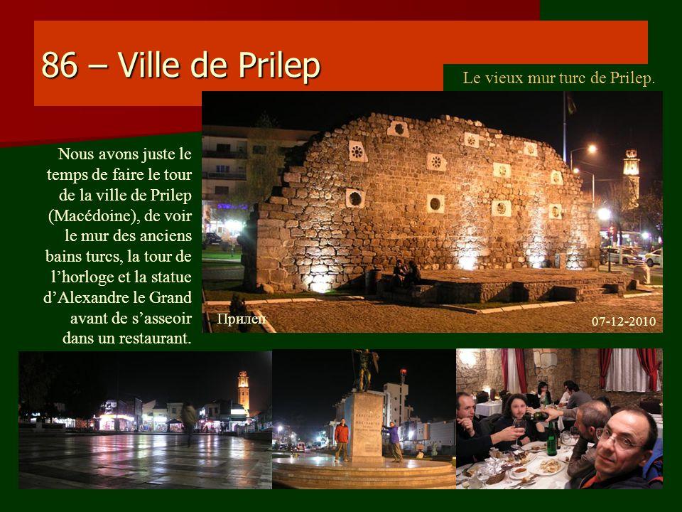 86 – Ville de Prilep Le vieux mur turc de Prilep. Nous avons juste le temps de faire le tour de la ville de Prilep (Macédoine), de voir le mur des anc