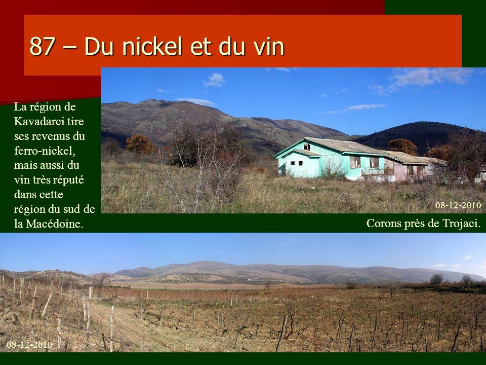 87 – Du nickel et du vin La région de Kavadarci tire ses revenus du ferro-nickel, mais aussi du vin très réputé dans cette région du sud de la Macédoi