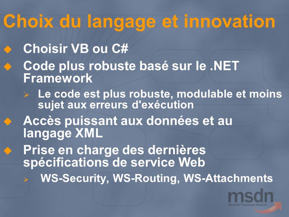 Choix du langage et innovation Choisir VB ou C# Code plus robuste basé sur le.NET Framework Le code est plus robuste, modulable et moins sujet aux err