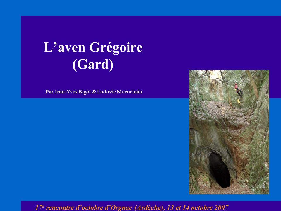 Laven Grégoire (Gard) 17 e rencontre doctobre dOrgnac (Ardèche), 13 et 14 octobre 2007 Par Jean-Yves Bigot & Ludovic Mocochain