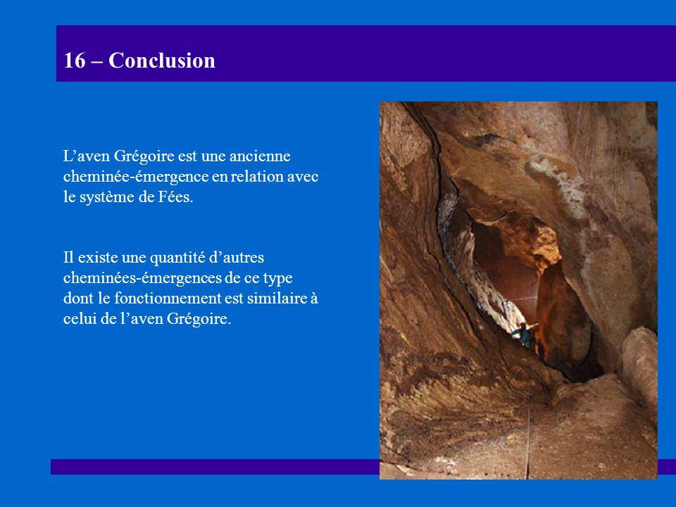 16 – Conclusion Laven Grégoire est une ancienne cheminée-émergence en relation avec le système de Fées. Il existe une quantité dautres cheminées-émerg