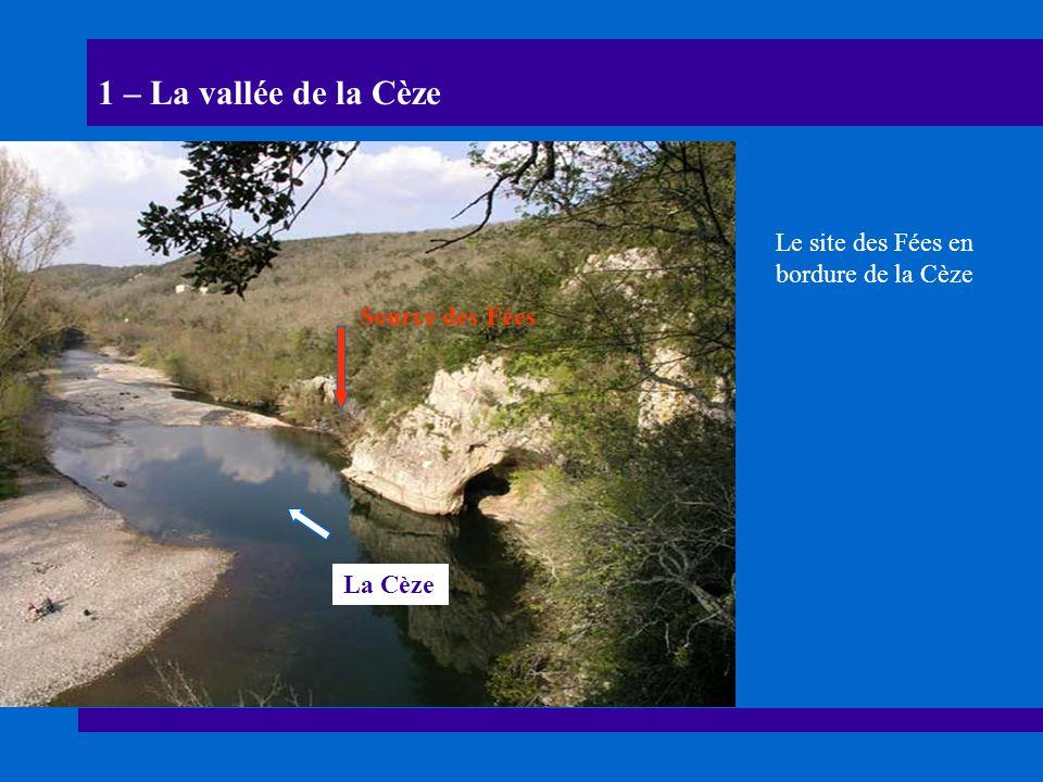 1 – La vallée de la Cèze Vallée du lAriège Le site des Fées en bordure de la Cèze Source des Fées La Cèze