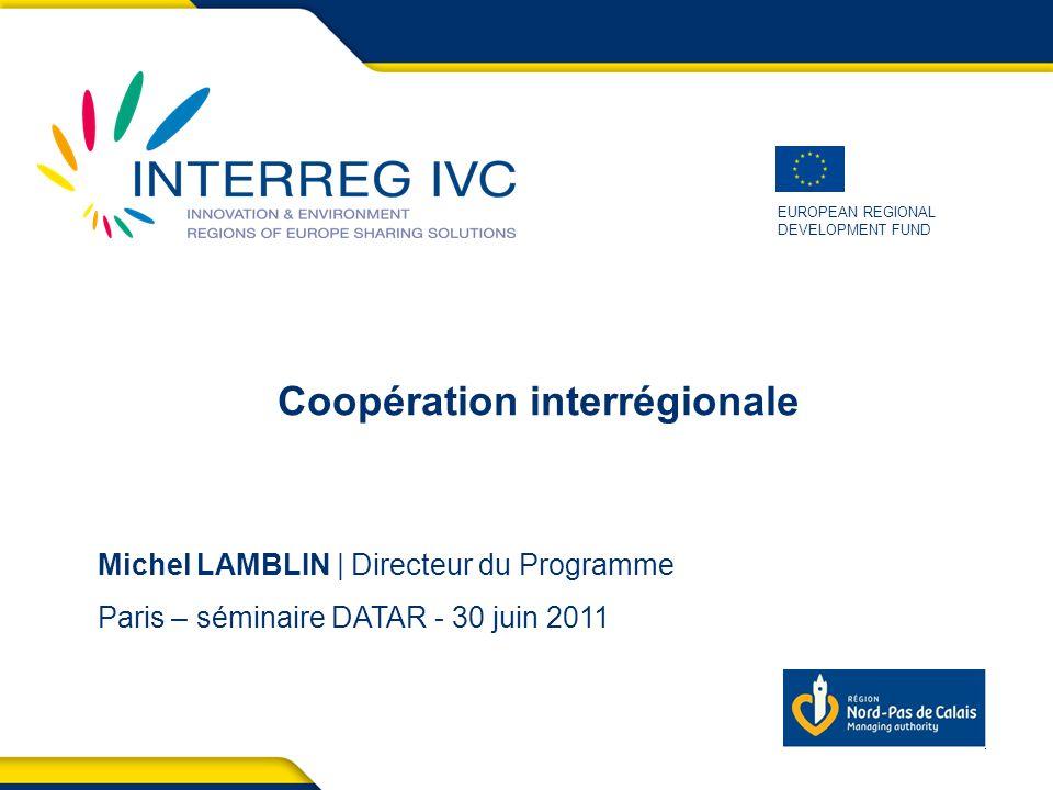 EUROPEAN REGIONAL DEVELOPMENT FUND Coopération interrégionale Michel LAMBLIN | Directeur du Programme Paris – séminaire DATAR - 30 juin 2011