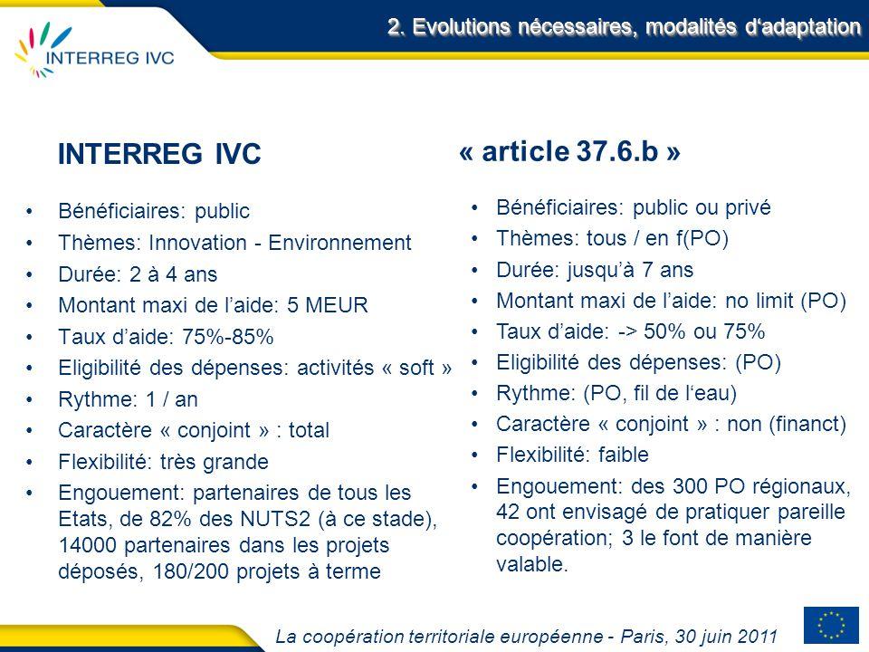 La coopération territoriale européenne - Paris, 30 juin 2011 INTERREG IVC Bénéficiaires: public Thèmes: Innovation - Environnement Durée: 2 à 4 ans Mo