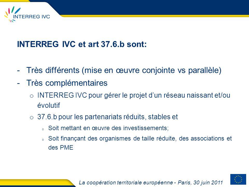 La coopération territoriale européenne - Paris, 30 juin 2011 INTERREG IVC et art 37.6.b sont: -Très différents (mise en œuvre conjointe vs parallèle)