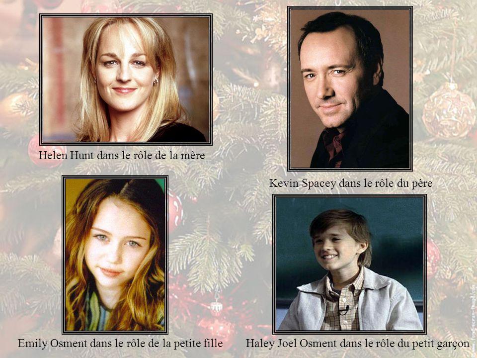 Kevin Spacey dans le rôle du père Helen Hunt dans le rôle de la mère Haley Joel Osment dans le rôle du petit garçonEmily Osment dans le rôle de la petite fille