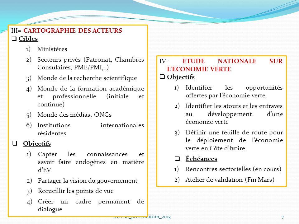 7 III= CARTOGRAPHIE DES ACTEURS Cibles 1)Ministères 2)Secteurs privés (Patronat, Chambres Consulaires, PME/PMI,..) 3)Monde de la recherche scientifiqu