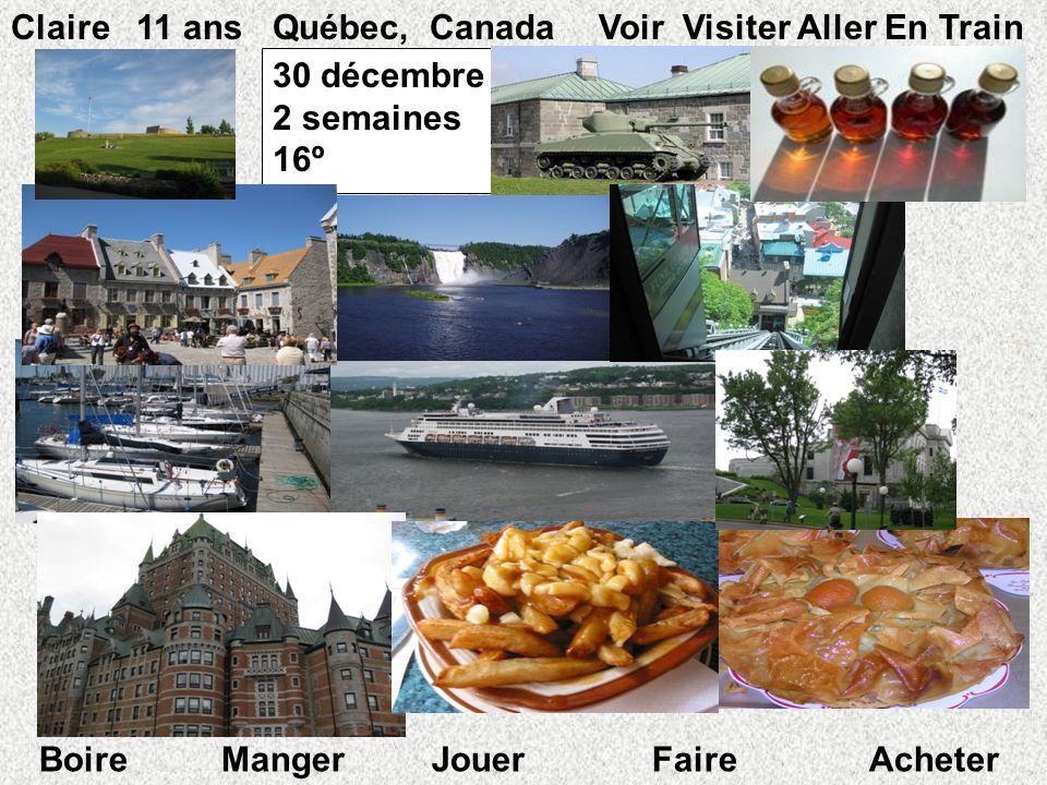 30 décembre 2 semaines 16º º Claire 11 ans Québec, Canada Voir Visiter Aller En Train Boire Manger Jouer Faire Acheter