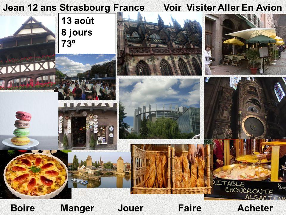 13 août 8 jours 73º º Jean 12 ans Strasbourg France Voir Visiter Aller En Avion Boire Manger Jouer Faire Acheter