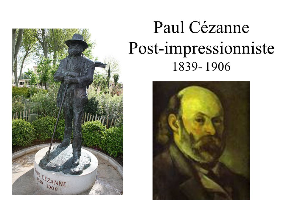 Paul Cézanne Post-impressionniste 1839- 1906