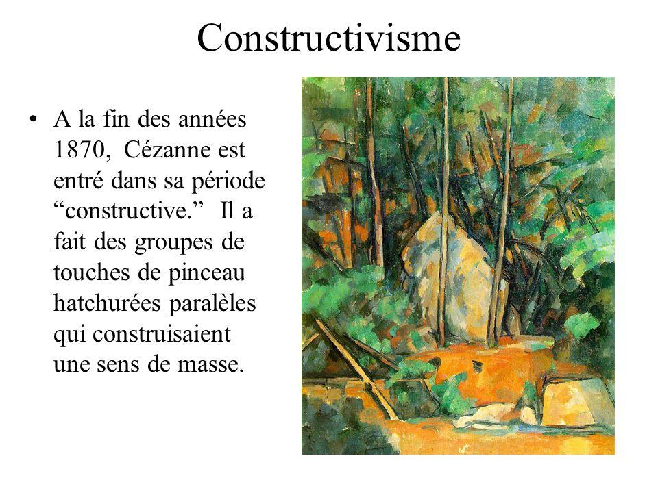 Constructivisme A la fin des années 1870, Cézanne est entré dans sa période constructive. Il a fait des groupes de touches de pinceau hatchurées paral