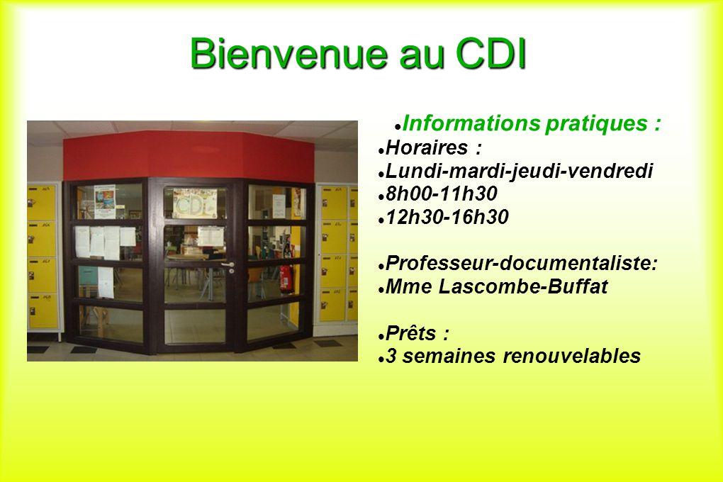 Bienvenue au CDI Informations pratiques : Horaires : Lundi-mardi-jeudi-vendredi 8h00-11h30 12h30-16h30 Professeur-documentaliste: Mme Lascombe-Buffat