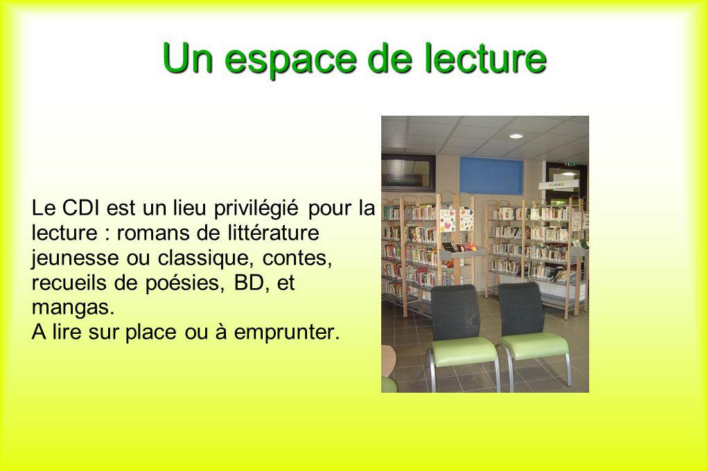 Un espace de lecture Le CDI est un lieu privilégié pour la lecture : romans de littérature jeunesse ou classique, contes, recueils de poésies, BD, et