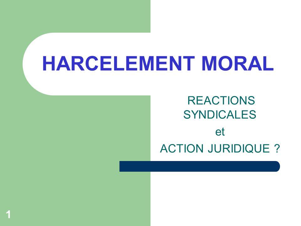1 HARCELEMENT MORAL REACTIONS SYNDICALES et ACTION JURIDIQUE ?