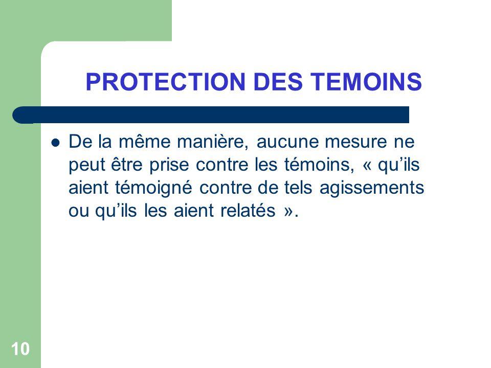 10 PROTECTION DES TEMOINS De la même manière, aucune mesure ne peut être prise contre les témoins, « quils aient témoigné contre de tels agissements o