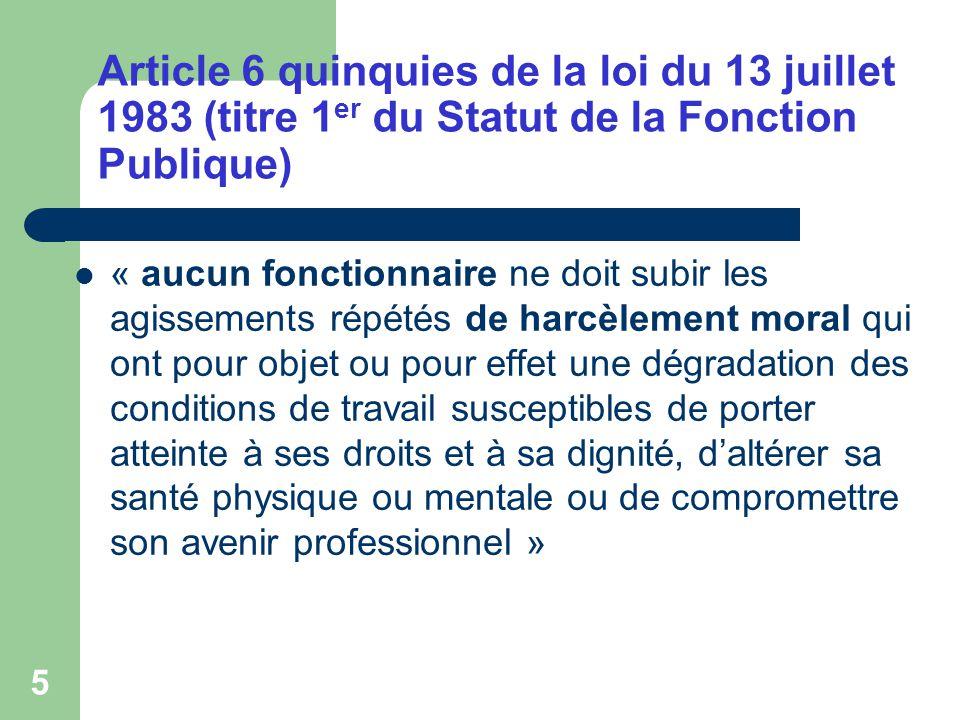 5 Article 6 quinquies de la loi du 13 juillet 1983 (titre 1 er du Statut de la Fonction Publique) « aucun fonctionnaire ne doit subir les agissements