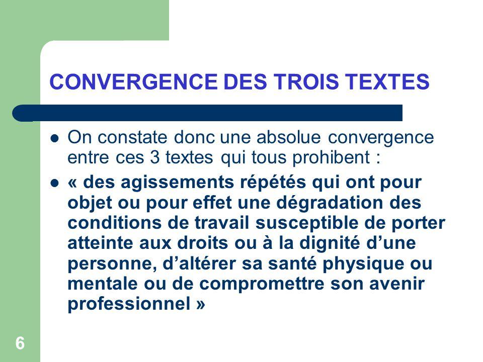 6 CONVERGENCE DES TROIS TEXTES On constate donc une absolue convergence entre ces 3 textes qui tous prohibent : « des agissements répétés qui ont pour