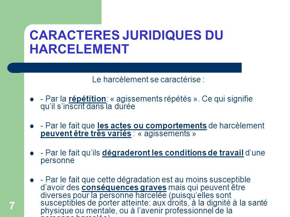 7 CARACTERES JURIDIQUES DU HARCELEMENT Le harcèlement se caractérise : - Par la répétition: « agissements répétés ». Ce qui signifie quil sinscrit dan